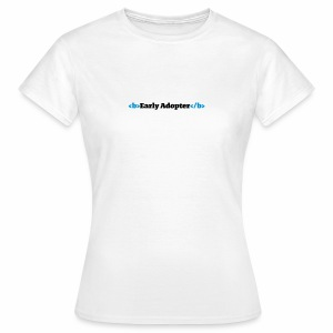 Early Adopter  - Frauen T-Shirt