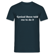 T-Shirts ~ Men's T-Shirt ~ Cynical Dave told me to do it