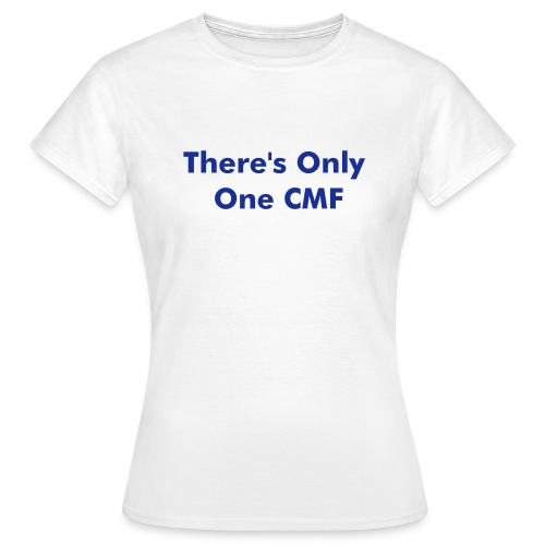 There's Only One CMF - Women's T-Shirt