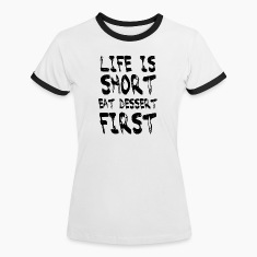 Life is Short eat Dessert First T-shirts