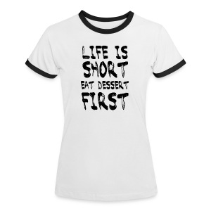 Life is Short eat Dessert First Tee shirts - T-shirt contraste Femme
