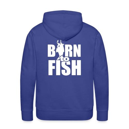 Né pour pêcher - Sweat-shirt à capuche Premium pour hommes