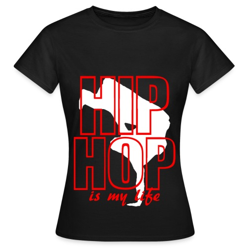 T shirt femme hip hop is my life - T-shirt Femme
