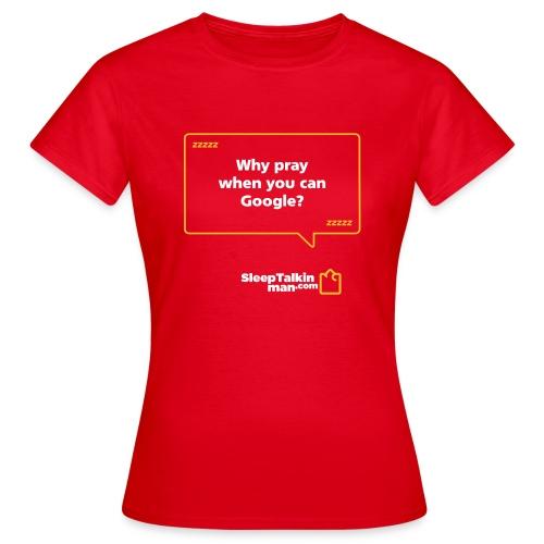 WOMENS: Why pray? - Women's T-Shirt