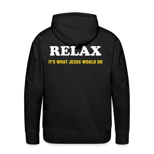 RELAX it's what Jesus would do - Mannen Premium hoodie