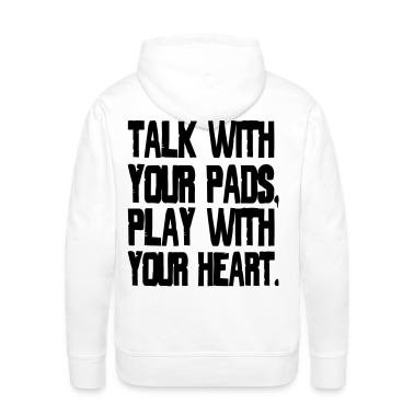 Talk With Your Pads, Play With Your Heart Hoodies & Sweatshirts