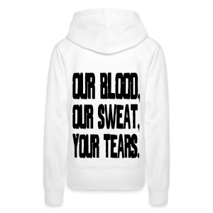 Our Blood, Our Sweat, Your Tears. - Naisten premium-huppari