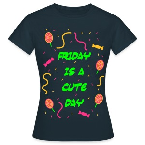 Friday is a cute Day - Frauen T-Shirt