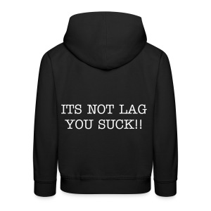 its not lag you suck - Kids' Premium Hoodie