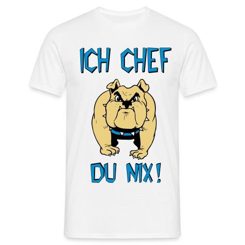 Ich Chef, Du nix - Männer T-Shirt
