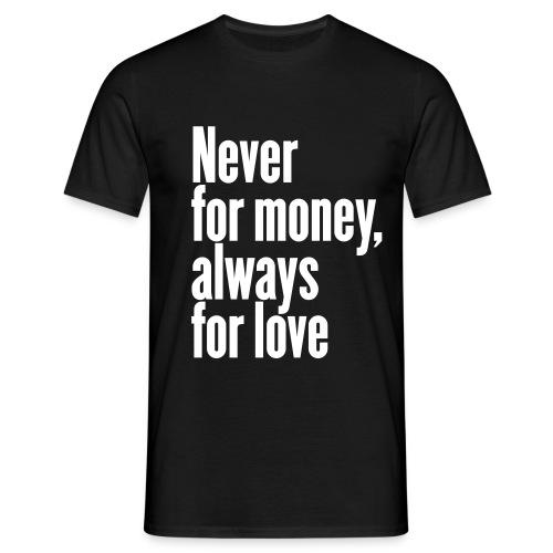 T-Shirt Mann Never for money always for love - Männer T-Shirt