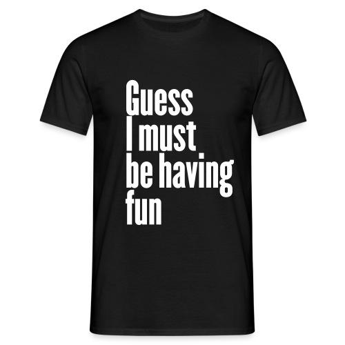 T-Shirt  Mann Guess I must be having fun - Männer T-Shirt