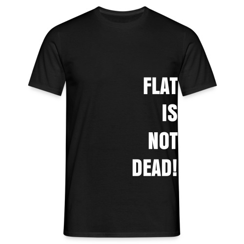 Flat is not dead! - Männer T-Shirt