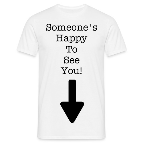 Someone's happy to see you! - Men's T-Shirt