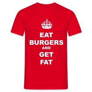 EAT BURGERS AND GET FAT - Men's T-Shirt