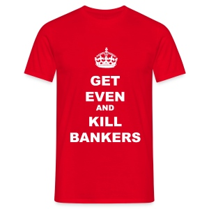 GET EVEN AND KILL BANKERS - Men's T-Shirt