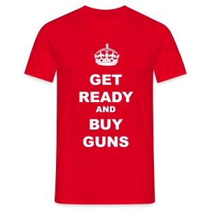 GET READY AND BUY GUNS - Men's T-Shirt
