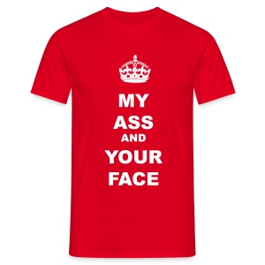 MY ASS AND YOUR FACE - Men's T-Shirt