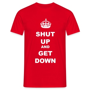 SHUT UP AND GET DOWN - Men's T-Shirt