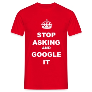 STOP ASKING AND GOOGLE IT - Men's T-Shirt