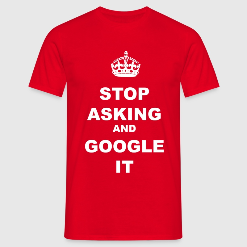 STOP ASKING AND GOGLE IT - Men's T-Shirt
