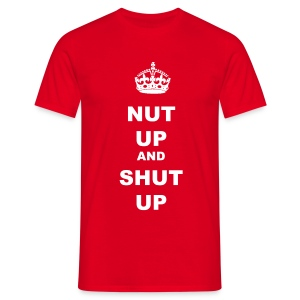 NUT UP AND SHUT UP - Men's T-Shirt