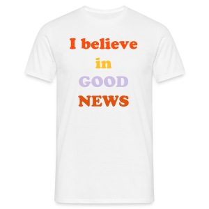 I believe in good news. - T-shirt Homme
