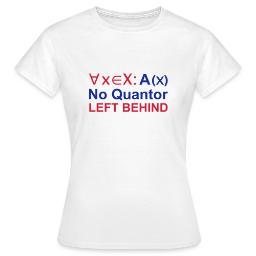 No Quantor left behind - Frauen T-Shirt