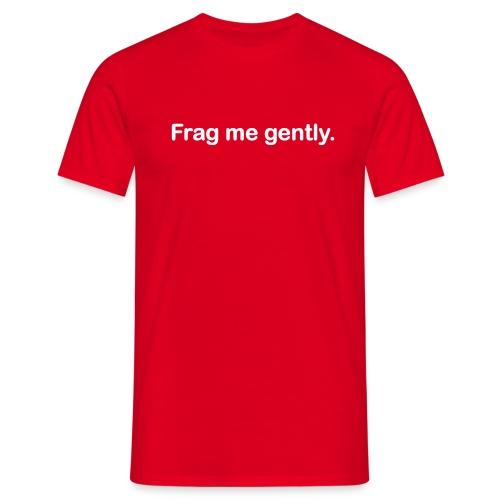 frag me gently - Männer T-Shirt
