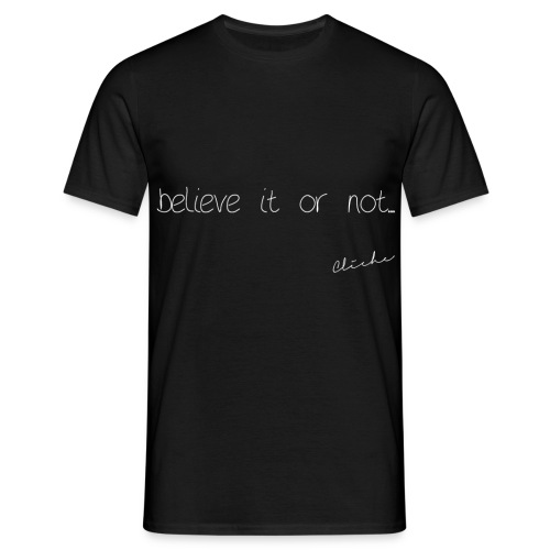 Cliché - believe it or not - Men's T-Shirt