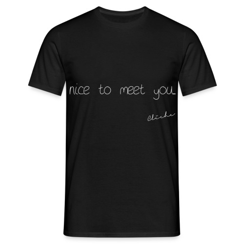 Cliché - nice to meet you - Men's T-Shirt