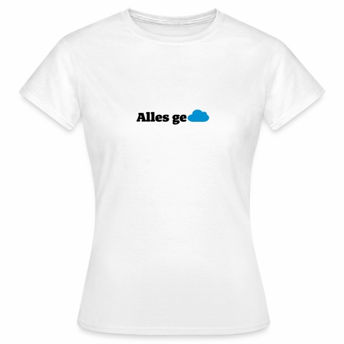 Alles in der Cloud! - Frauen T-Shirt
