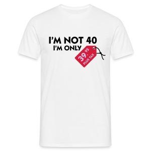 I'm Not 40 T-Shirt - Mannen T-shirt