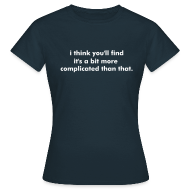 T-Shirts ~ Women's T-Shirt ~ I Think You'll Find It's a Bit More ...  White Text