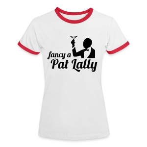 Fancy a Pat Lally - Women's Ringer T-Shirt
