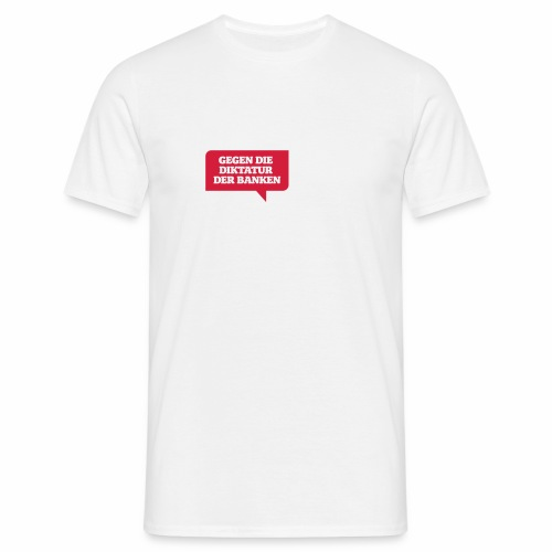 Gegen die Diktatur der Banken - Männer T-Shirt