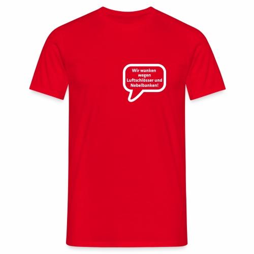 Wir wanken wegen Luftschlösser und Nebelbanken! - Männer T-Shirt