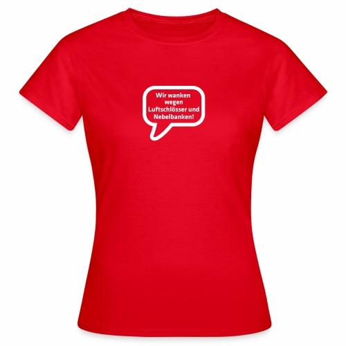 Wir wanken wegen Luftschlösser und Nebelbanken! - Frauen T-Shirt