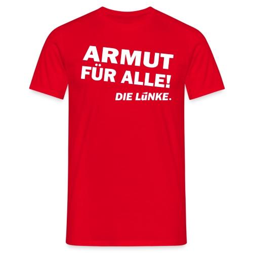 ARMUT FÜR ALLE! - Männer T-Shirt