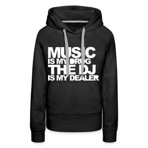 Sweat Noire Music Is My Drug The DJ Is My Dealer - Sweat-shirt à capuche Premium pour femmes