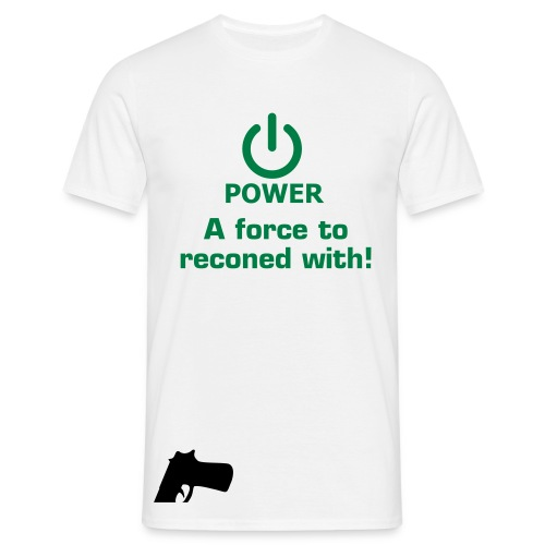 Power, a force to be reconed with - Men's T-Shirt