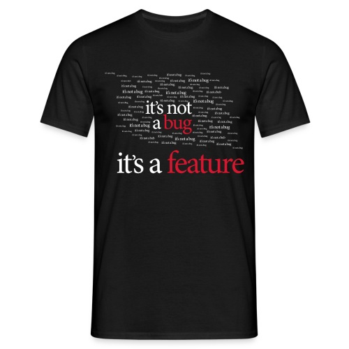 It's not a bug, It's a feature - Men's T-Shirt
