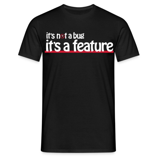 It's not a bug, It's a feature(2) - Men's T-Shirt