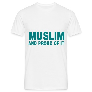 Muslim and proud of it  - Männer T-Shirt