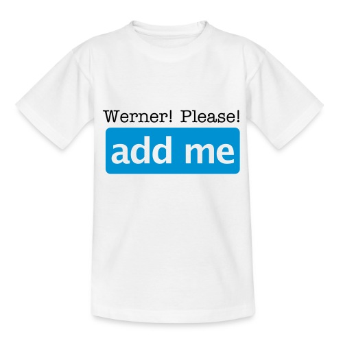 Werner add me! - Teenager T-Shirt