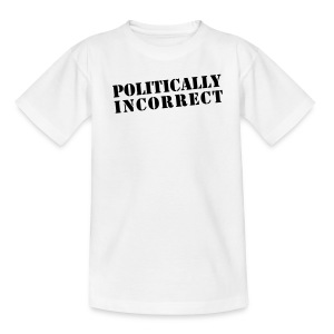 POLITICALLY INCORRECT - Teenager T-Shirt