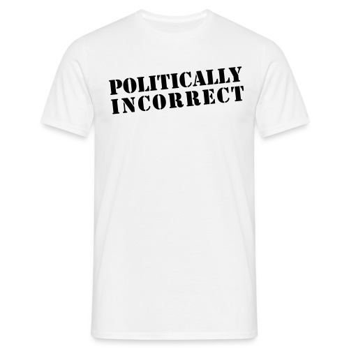 POLITICALLY INCORRECT - Männer T-Shirt