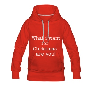 Vrouwensweater what I want for Christmas are you - Vrouwen Premium hoodie