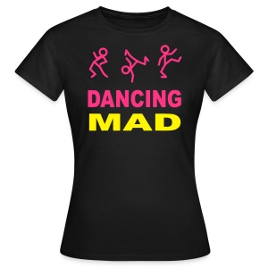 Dancing Mad Ladies T-shirt - Women's T-Shirt