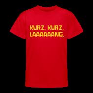 T-Shirts ~ Teenager T-Shirt ~ KURZ, KURZ, LAAAAAANG.